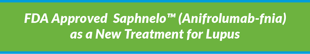 FDA Approved Saphnelo™ (Anifrolumab-fnia) as a New Treatment for Lupus